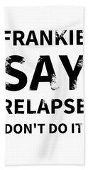Frankie Say Relapse - Don't Do It Bath Towel