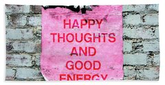 Happy Thoughts Good Energy-  Art  By Linda Woods Bath Towel
