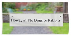 Howay In. No Dogs Or Rabbits - Allotments Bath Towel