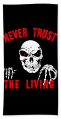Never Trust The Living Halloween Bath Towel