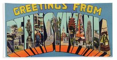 Pennsylvania Greetings Bath Towel