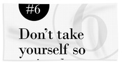 Rule #6 - Don't Take Yourself So Seriously - Black On White Hand Towel
