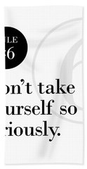 Rule #6 - Don't Take Yourself So Seriously - Black On White Bath Towel