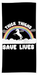 Thick Thighs Save Lives Bath Towel