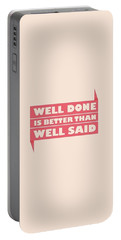 Well Done Is Better Than Well Said -  Benjamin Franklin Inspirational Quotes Poster Portable Battery Charger by Lab No 4 - The Quotography Department