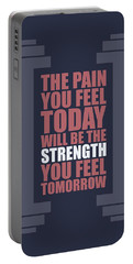 The Pain You Feel Today Will Be The Strength You Feel Tomorrow Gym Motivational Quotes Poster Portable Battery Charger