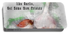 If Your Friends Dont Like Garlic, Get Some New Friends Portable Battery Charger