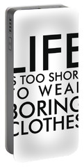 Life Is Too Short To Wear Boring Clothes - Minimalist Print - Typography - Quote Poster Portable Battery Charger
