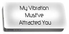 My Vibration Must've Attracted You - Vibes - Conscious Quotes - Flirty Quotes Portable Battery Charger