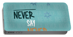 Never Say Never Portable Battery Charger by Jutta Maria Pusl