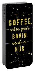 Portable Battery Charger featuring the digital art Text Art Gold Coffee - When Your Brain Needs A Hug by Melanie Viola