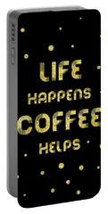 Portable Battery Charger featuring the digital art Text Art Gold Life Happens Coffee Helps by Melanie Viola
