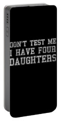 Portable Battery Charger featuring the digital art Dont Test Me I Have Four Daughters by Flippin Sweet Gear