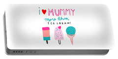 I Love Mummy More Than Ice Cream - Baby Room Nursery Art Poster Print Portable Battery Charger