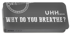 Why Do I Banjo Why Do You Breathe T-shirt Portable Battery Charger