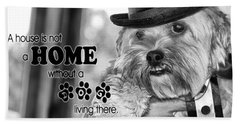 A House Is Not A Home Without A Dog Living There Beach Towel