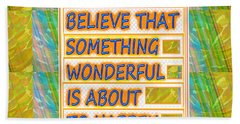 Always Believe That Something Wonderful  Is About To Happen Background Designs  And Color Tones N Co Beach Sheet