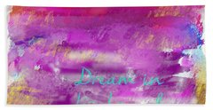 Dream In Bright Colors Beach Towel