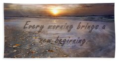 Every Morning Brings A New Beginning Beach Towel