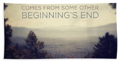 Every New Beginning Comes From Some Other Beginning's End Beach Towel