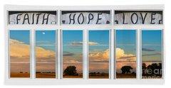 Faith  Hope Love Nature Window View Beach Towel