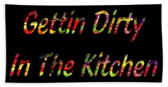 Gettin Dirty In The Kitchen Beach Towel