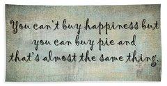 Happiness Is Some Warm Pie Beach Towel