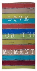 Live For The Moment Beach Towel