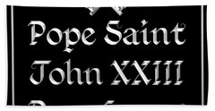 Pope Saint John Xxiii Pray For Us Beach Towel