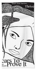 Beach Towel featuring the drawing Scars To Prove It Dont Just Survive...thrive by Jamie Lynn