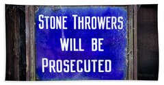 Stone Throwers Be Warned Beach Towel