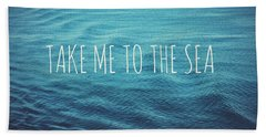 Take Me To The Sea Beach Towel
