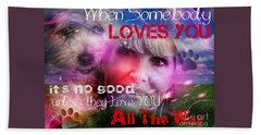 Beach Towel featuring the digital art When Somebody Loves You - 1 by Kathy Tarochione