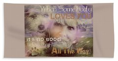 When Somebody Loves You-2 Beach Towel