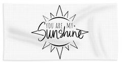 You Are My Sunshine With Sun Beach Towel