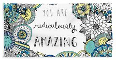 You Are Ridiculously Amazing Beach Towel