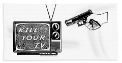 Kill Your Tv Beach Towel by Tony Koehl