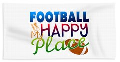 Football Is My Happy Place Beach Towel by Shelley Overton