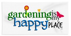 Gardening Is My Happy Place Beach Towel by Shelley Overton