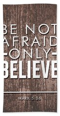 Be Not Afraid, Only Believe - Bible Verses Art - Mark 5 36 Beach Towel
