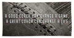Beach Towel featuring the photograph A Good Coach Can Change A Game A Great Coach Can Change A Life by Edward Fielding