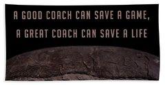 Beach Towel featuring the photograph A Good Coach Can Save A Game A Great Coach Can Save A Life 3 by Edward Fielding