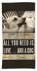 Beach Towel featuring the digital art All You Need Is A Dog by Kathy Tarochione