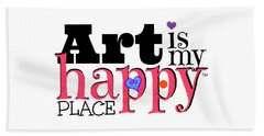 Art Is My Happy Place Beach Towel by Shelley Overton