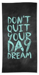 Don't Quite Your Day Dream Inspirational Quotes Poster Beach Towel