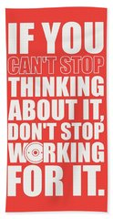 If You Cant Stop Thinking About It, Dont Stop Working For It. Gym Motivational Quotes Poster Beach Towel