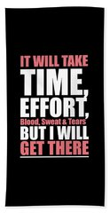 It Will Take Time, Effort, Blood, Sweat Tears But I Will Get There Life Motivational Quotes Poster Beach Towel