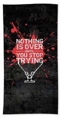 Nothing Is Over Until You Stop Trying Gym Motivational Quotes Poster Beach Towel