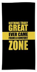 Nothing Great Ever Came From A Comfort Zone Life Inspirational Quotes Poster Beach Towel