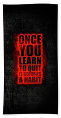 Once You Learn To Quit It Becomes A Habit Gym Motivational Quotes Poster Beach Towel